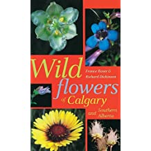 Wildflowers of Calgary and Southern Alberta by France Royer (1996-12-01)