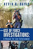 Use of Force Investigations: A Manual for Law Enforcement