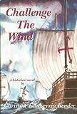 Challenge the Wind, Christine Echeverria Bender, 0870044222
