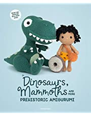Dinosaurs, Mammoths and More Prehistoric Amigurumi: Unearth 14 Awesome Designs