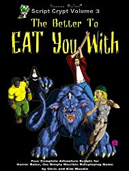Script Crypt Vol 3:  The Better to Eat You With (A Collection of Horror Rules Adventures)
