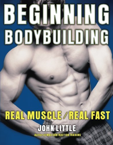 Books : Beginning Bodybuilding: Real Muscle/Real Fast