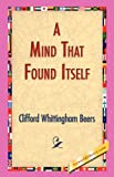 Mind That Found Itself, Clifford Whitt Beers, 1421829312