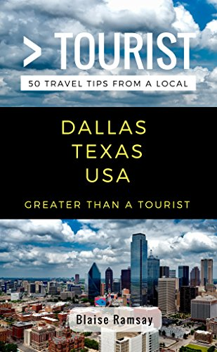 Greater Than a Tourist- Dallas Texas USA: 50 Travel Tips from a Local