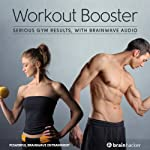 Workout Booster Session: Serious Gym Results, with Brainwave Audio | Brain Hacker