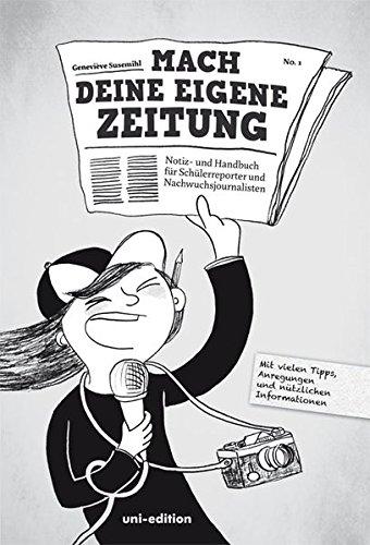 Mach deine eigene Zeitung: Notiz- und Handbuch für Schülerreporter und Nachwuchsjournalisten Taschenbuch – 17. Februar 2015 Geneviève Susemihl Tine Schulz Uni-Edition 3944072421