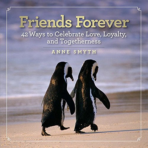 Friends Forever: 42 Ways to Celebrate Love; Loyalty; and Togetherness