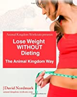 Lose Weight WITHOUT Dieting: The Animal KIngdom Way Front Cover