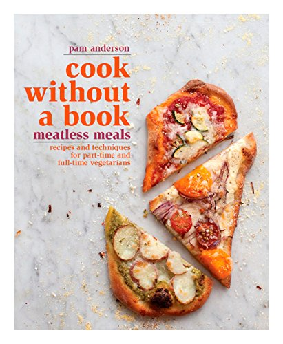 Cook without a Book: Meatless Meals: Recipes and Techniques for Part-Time and Full-Time Vegetarians by Pam Anderson