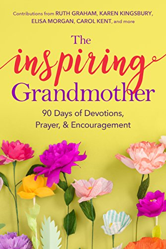 The Inspiring Grandmother: 90 Days of Devotions, Prayer & Encouragement (Be Gifts To Grandmother)