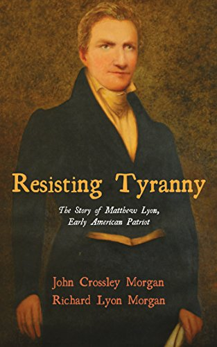 Resisting Tyranny: The Story of Matthew Lyon, Early American Patriot