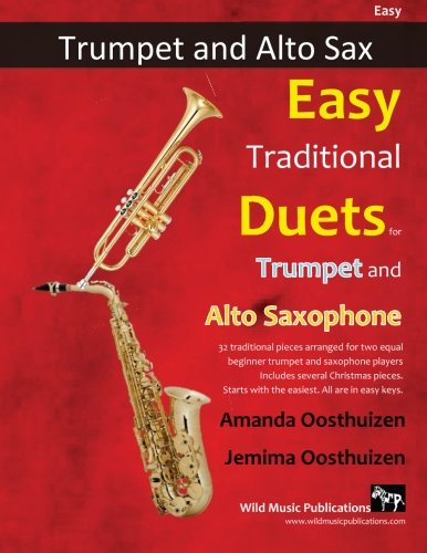 Easy Traditional Duets For Trumpet And Alto Saxophone: 32 Traditional Melodies From Around The World Arranged Especially For Beginner Trumpet And Saxophone Players. All In Easy Keys.
