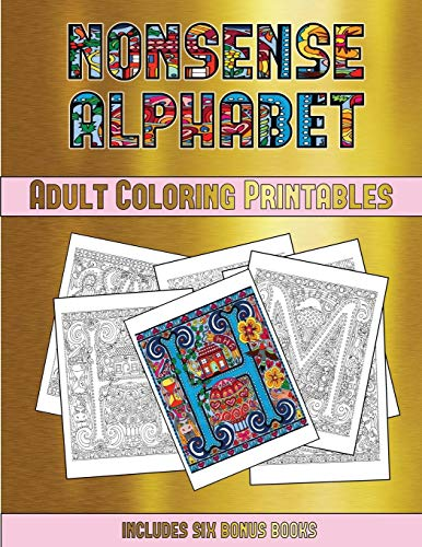 Adult Coloring Printables (Nonsense Alphabet): This book has 36 coloring sheets that can be used to color in, frame, and/or meditate over: This book can be photocopied, printed and downloaded as a PDF -