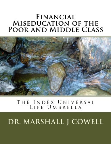 Financial Miseducation of the Poor and Middle Class: The Index Universal Life Umbrella (Life Universal)