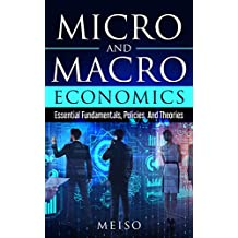 Micro and Macro Economics: Essential Fundamentals, Policies, And Theories (Legal Analysis Studies Rise Fall Nations Money Businesses Markets Psychology Adaptation Stress)
