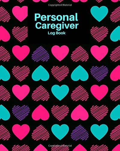 Personal Caregiver Log Book: Daily Home Care Record, Daily Medicine Reminder Log, Medical History, Home Service Aide Timesheet, Career Work Tracking ... inches Paperback. (Healthcare) (Volume 8)