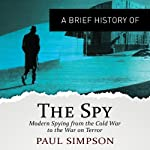 A Brief History of the Spy: Brief Histories   Paul Simpson