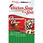 Chicken Soup for the Soul: Christmas Cheer: 38 Stories of Santa, Christmases Past, and the Love of Family | Jack Canfield,Mark Victor Hansen,Amy Newmark