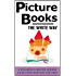 Picture Books: The Write Way (A Children's Writer Insider Guide from Mentors for RentTM Book 3)