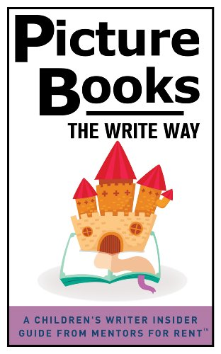 Picture Books: The Write Way (A Children's Writer Insider Guide from Mentors for Rent? Book 3)