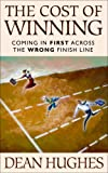 The Cost of Winning : Coming in First Across the Wrong Finish Line, Hughes, Dean, 1590389107