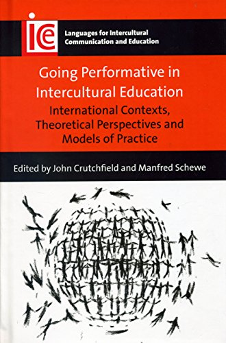 Going Performative in Intercultural Education: International Contexts, Theoretical Perspectives and Models of Practice (Languages for Intercultural Communication and Education) by Multilingual Matters