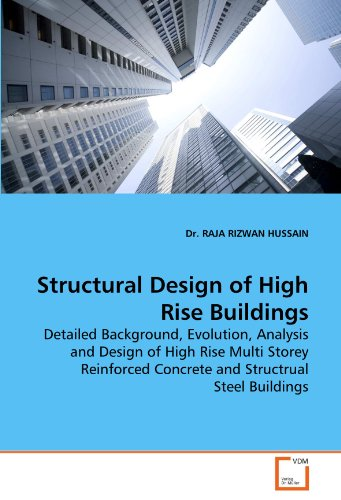Structural Design of High Rise Buildings: Detailed Background, Evolution, Analysis and Design of High Rise Multi Storey Reinforced Concrete and Structrual Steel Buildings