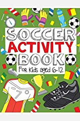 Soccer Activity Book: For Kids Aged 6-12 Paperback