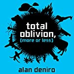Total Oblivion, More or Less: A Novel | Alan DeNiro