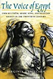 The Voice of Egypt: Umm Kulthum, Arabic Song, and Egyptian Society in the Twentieth Century (Chicago Studies in Ethnomusicology)