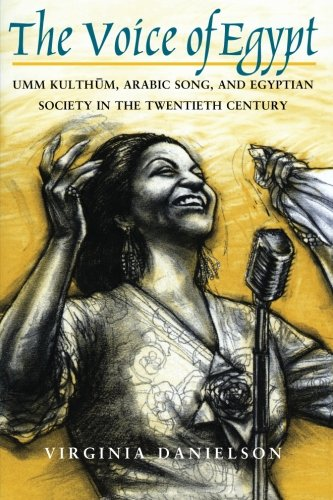 the-voice-of-egypt-umm-kulthum-arabic-song-and-egyptian-society-in-the-twentieth-century-chicago-studies-in-ethnomusicology
