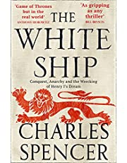 The White Ship: Conquest, Anarchy and the Wrecking of Henry I's Dream