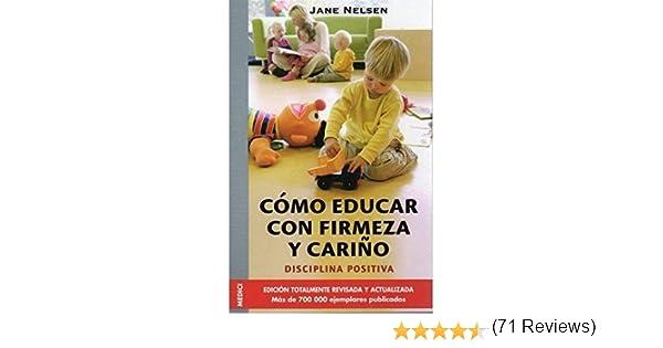 Cómo educar con firmeza y cariño by Jane Nelsen 2007-05-01: Amazon ...