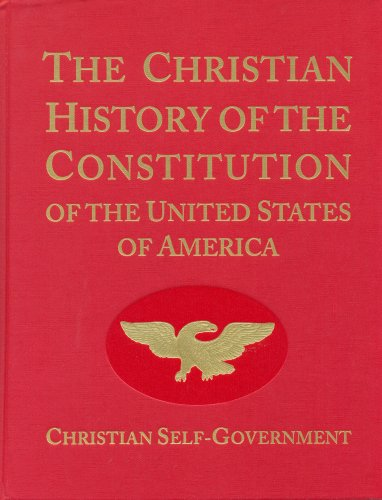 The Christian History of the Constitution of the United States of America Volume I: Christian Self-Government