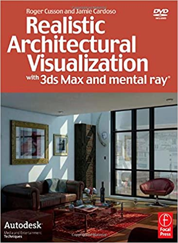 Realistic Architectural Visualization With 3ds Max And Mental Ray Cusson Roger Cardoso Jamie 9780240809120 Amazon Com Books