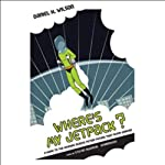 Where's My Jetpack?: A Guide to the Amazing Science Fiction Future That Never Arrived | Daniel H. Wilson