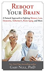 Reboot Your Brain: Diet and Lifestyle Techniques to Improve Your Memory and Ward Off Disease