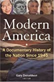 Modern America : A Documentary History of the Nation Since 1945, Gary Donaldson, 076561538X