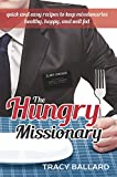 The Hungry Missionary: Quick and Easy Recipes to Keep Missionaries Healthy, Happy, and Well-Fed