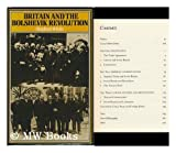 Britain and the Bolshevik Revolution : A Study in the Politics of Diplomacy, 1920-1924, White, Stephen, 0841905134