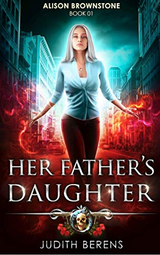 Her Father's Daughter: An Urban Fantasy Action Adventure (Alison Brownstone Book -