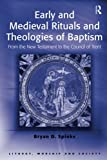 img - for Early and Medieval Rituals and Theologies of Baptism: From the New Testament to the Council of Trent (Liturgy, Worship and Society Series) book / textbook / text book