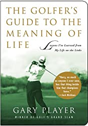 The Golfer's Guide to the Meaning of Life: Lessons I've Learned from My Life on the Links (Guides to the Meaning of Life)