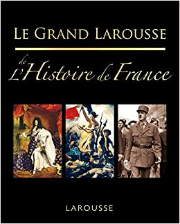 Amazon Fr Le Grand Larousse De L Histoire De France