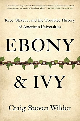 Ebony and Ivy: Race, Slavery, and the Troubled History of America's - Ivy Ebony