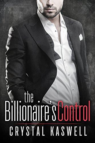 The Billionaire's Control: An Alpha Billionaire Romance by [Kaswell, Crystal]