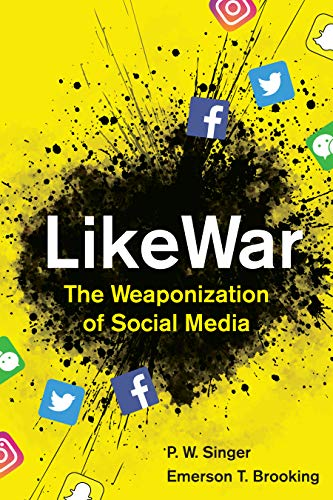 - LikeWar: The Weaponization of Social Media