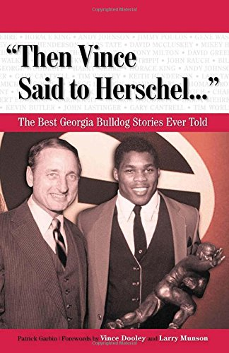 Then Vince Said to Herschel.: The Best Georgia Bulldog Stories Ever Told (Best Sports Stories Ever Told) -