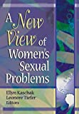 A New View of Women's Sexual Problems 9780789016812