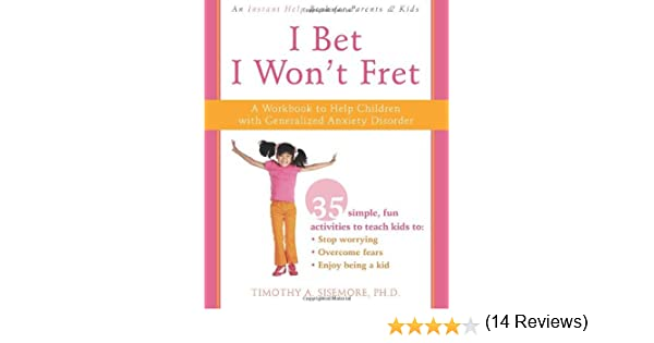 I Bet I Won't Fret: A Workbook to Help Children with Generalized ...